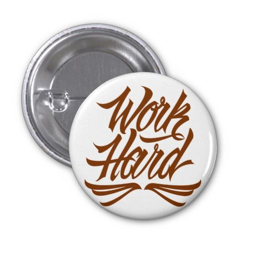Work Hard Button at http://www.zazzle.com/letterhype #WorkHard #lettering #LetterHype #calligraphy #CustomLettering