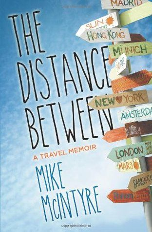 The Distance Between: A Travel Memoir - Mike McIntyre
