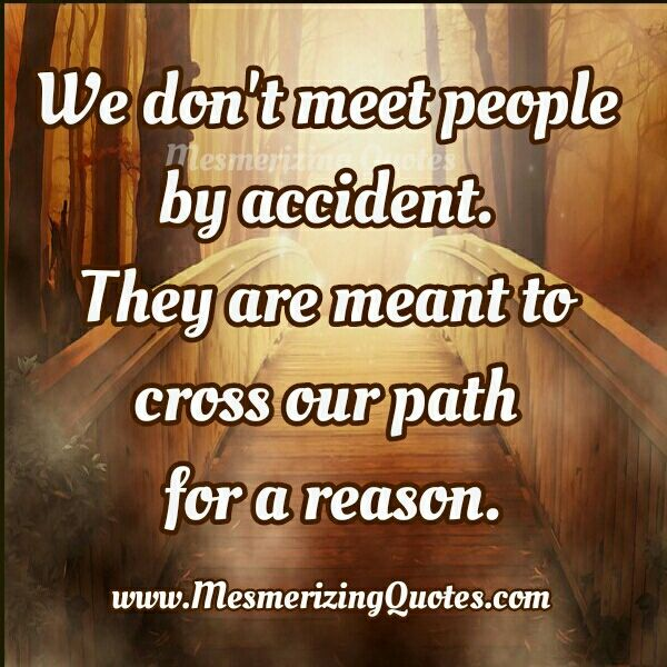 People Are Meant To Cross Our Path For A Reason Quotes And
