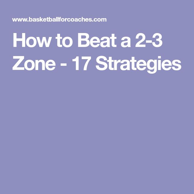 How to Beat a 2-3 Zone - 17 Strategies