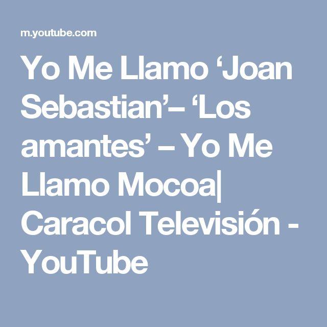 Yo Me Llamo 'Joan Sebastian'– 'Los amantes' – Yo Me Llamo Mocoa  Caracol Televisión - YouTube