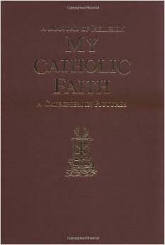 A Manual of Religion My Catholic Faith: A Catechism in Pictures   is a beautiful, hardcover book I believe every Catholic family should have...
