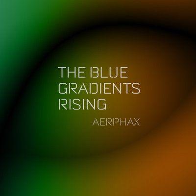 AERPHAX - The blue gradients rising - Techno track by Aerphax - (Brian Anthony, Copenhagen - Denmark)  #AERPHAX. #Brian Anthony, #Copenhagen - #Denmark. #Ambient, #IDM, #experimental, #techno