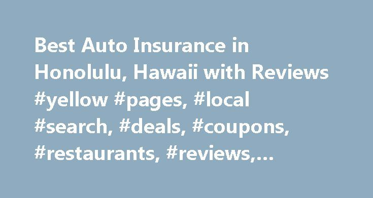 Best Auto Insurance in Honolulu, Hawaii with Reviews #yellow #pages, #local #search, #deals, #coupons, #restaurants, #reviews,… http://lesotho.remmont.com/best-auto-insurance-in-honolulu-hawaii-with-reviews-yellow-pages-local-search-deals-coupons-restaurants-reviews/  # About Search Results YP – The Real Yellow Pages SM – helps you find the right local businesses to meet your specific needs. Search results are sorted by a combination of factors to give you a set of choices in response to…