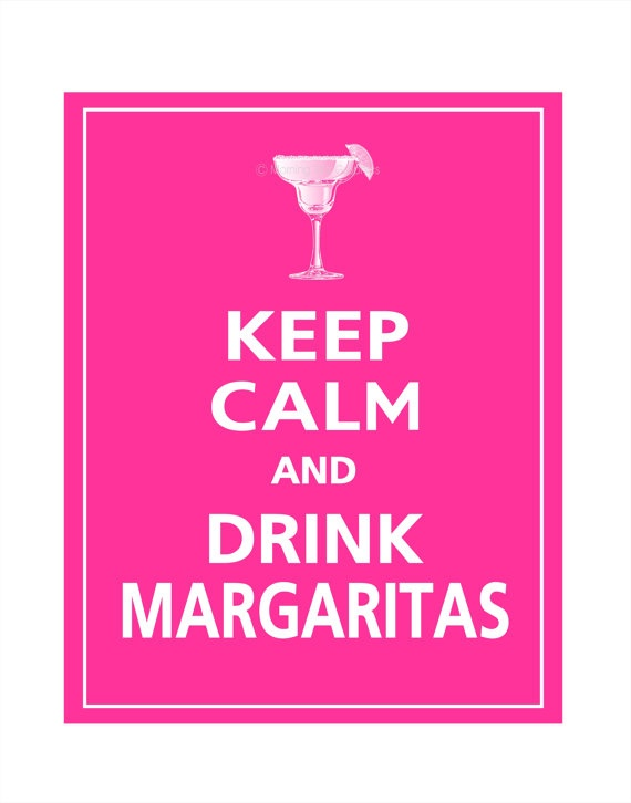 KEEP CALM and DRINK #MARGARITAS. Partida's #wordstoliveby