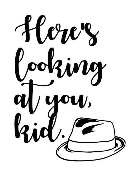 Here's looking at you, kid - Humphrey Bogart -Casablanca // love quotes // Good Life Printables - FREE Printables