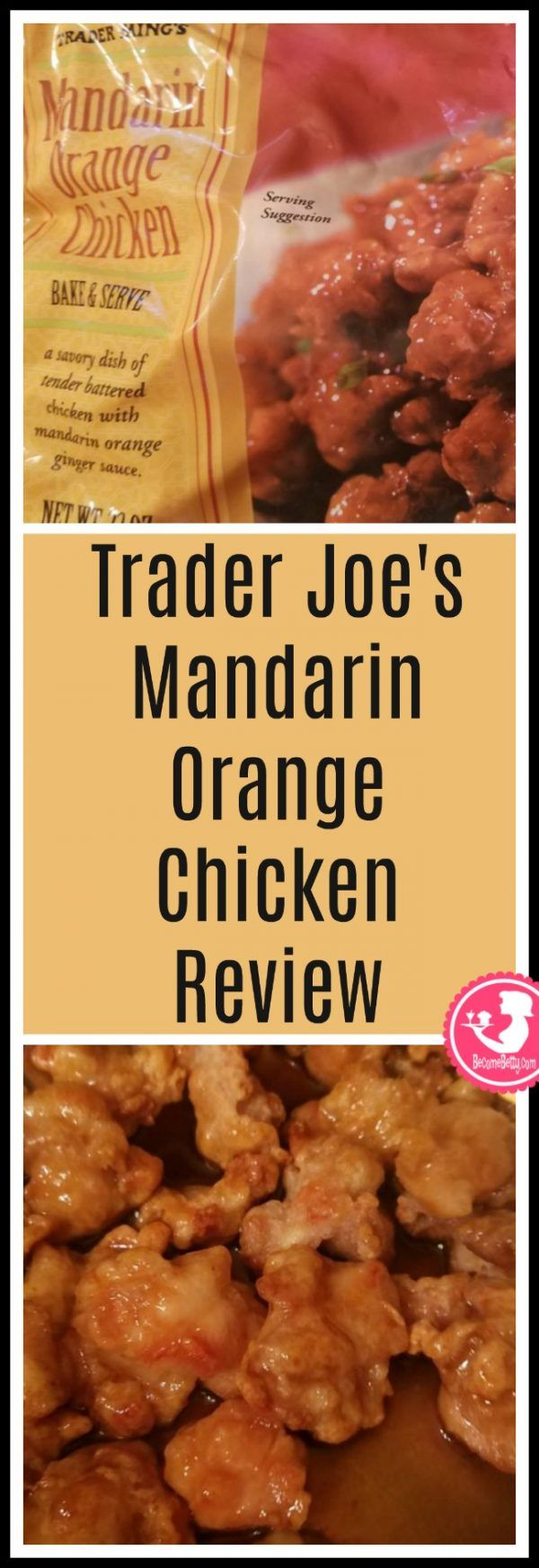 Trader Joe's Mandarin Orange Chicken review. Want to know if this is something worth putting on your shopping list from Trader Joe's? All pins link to BecomeBetty.com where you can find reviews, pictures, thoughts, calorie counts, nutritional information, how to prepare, allergy information, price, and how to prepare each product.