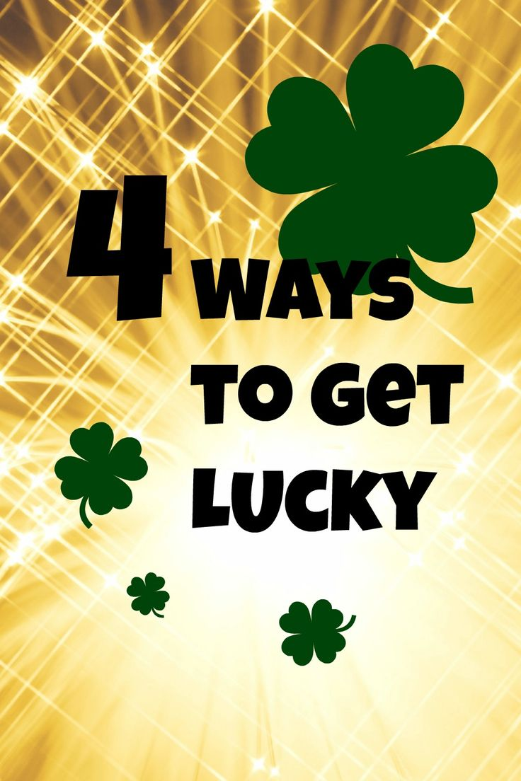 4 Ways to Get Lucky- If you have been feeling a bit unlucky lately, the following will 100 percent make you luckier.