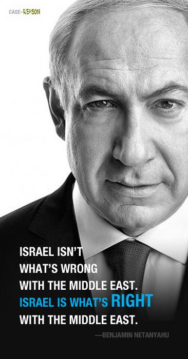 """""""Israel isn't what's wrong with the Middle East. Israel is what's right with the Middle East"""" —Israeli Prime Minister Binyamin Netanyahu"""