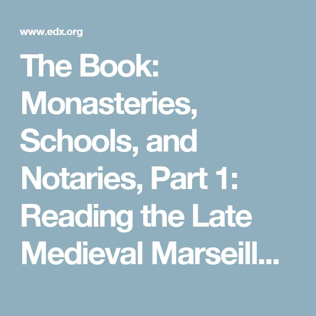 The Book: Monasteries, Schools, and Notaries, Part 1: Reading the Late Medieval Marseille Archive | edX