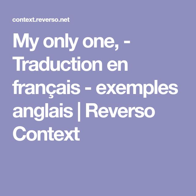 My only one, - Traduction en français - exemples anglais | Reverso Context