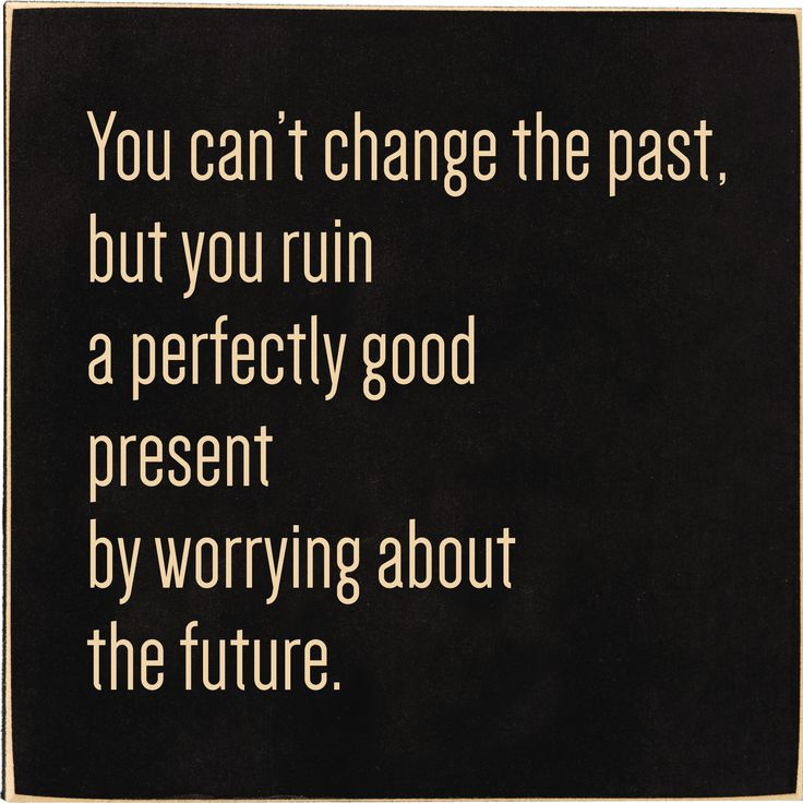 "The text reads ""You can't change the past, but you can ruin a perfectly good present by worrying about the future."" A smaller sign with the option of standing on your desk or hanging on your wall. Han"