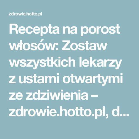 Recepta na porost włosów: Zostaw wszystkich lekarzy z ustami otwartymi ze zdziwienia – zdrowie.hotto.pl, domowe sposoby popularne w Internecie
