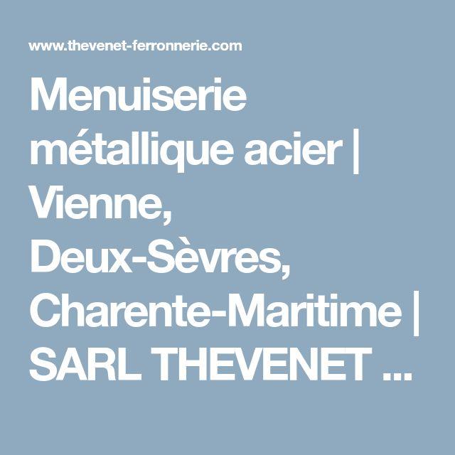 Menuiserie métallique acier   Vienne, Deux-Sèvres, Charente-Maritime   SARL THEVENET PERE ET FILS