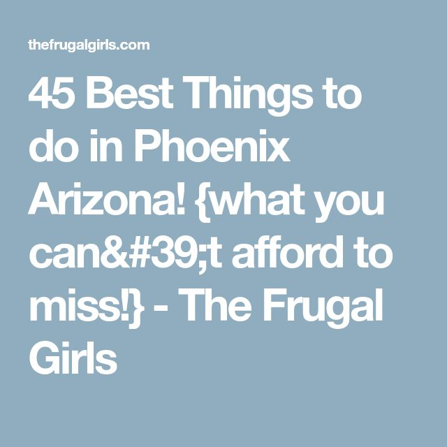 45 Best Things to do in Phoenix Arizona! {what you can't afford to miss!} - The Frugal Girls