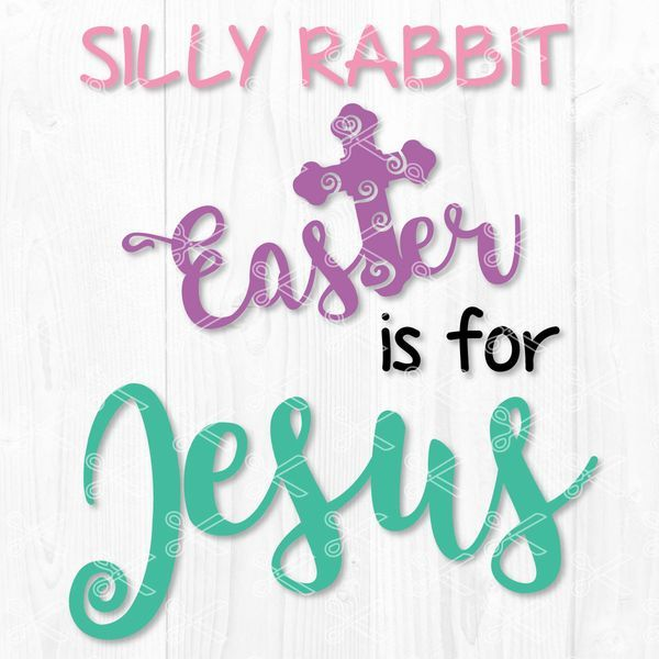 Silly Rabbit Easter Is For Jesus Svg Dxf Png Silly Rabbit
