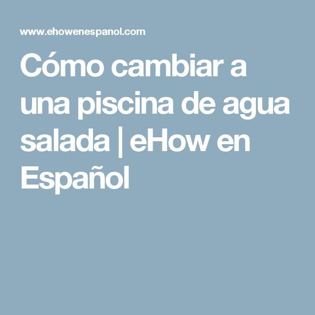 Cómo cambiar a una piscina de agua salada   eHow en Español