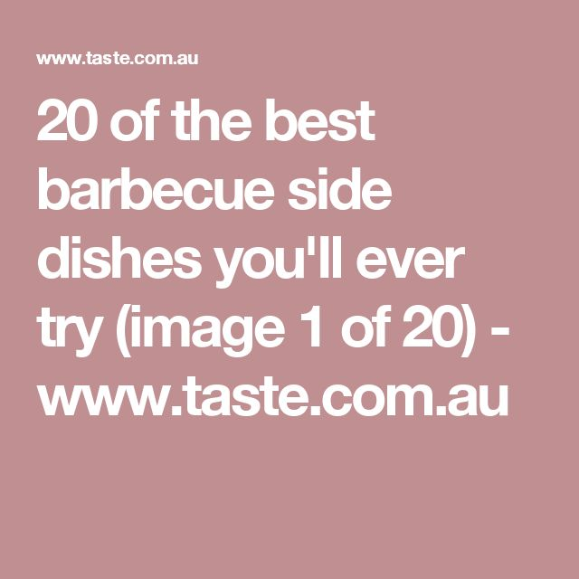 20 of the best barbecue side dishes you'll ever try (image 1 of 20) - www.taste.com.au