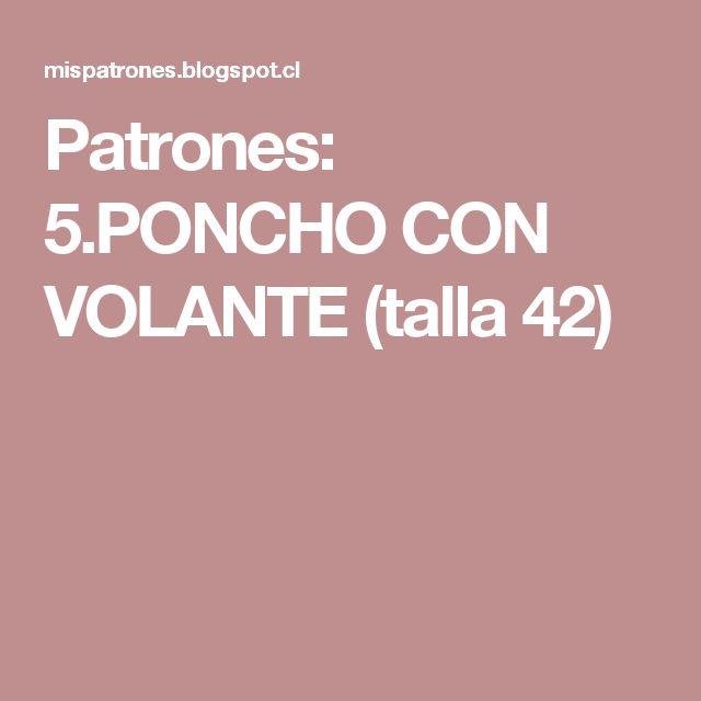 Patrones: 5.PONCHO CON VOLANTE (talla 42)