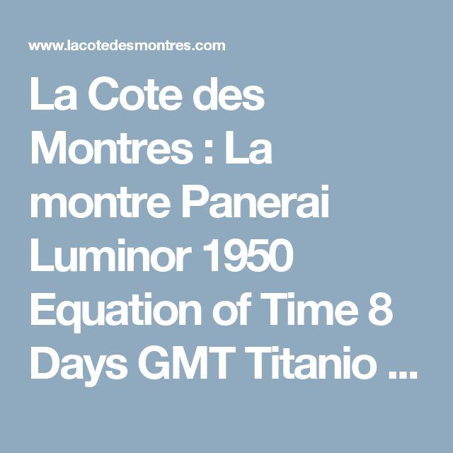 La Cote des Montres : La montre Panerai Luminor 1950 Equation of Time 8 Days GMT Titanio – 47 mm - L'équation du temps avec indicateur linéaire sur le cadran - Réf. : PAM00670 & PAM00656