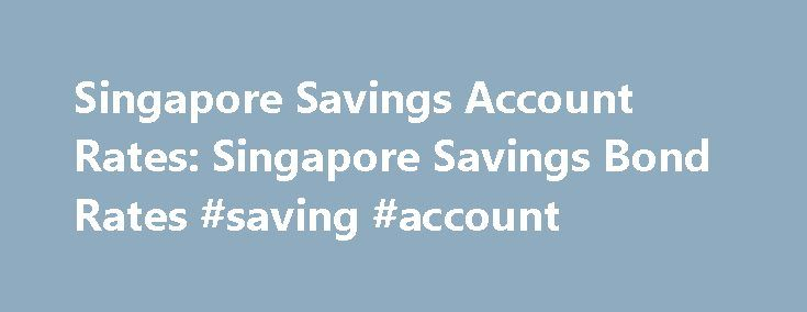 Singapore Savings Account Rates: Singapore Savings Bond Rates #saving #account http://savings.remmont.com/singapore-savings-account-rates-singapore-savings-bond-rates-saving-account/  Singapore Savings Bond Rates Welcome to Singapore Savings Account Rates blogspot dot com where our...