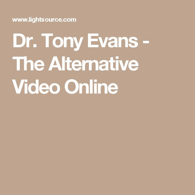 Dr. Tony Evans - The Alternative Video Online