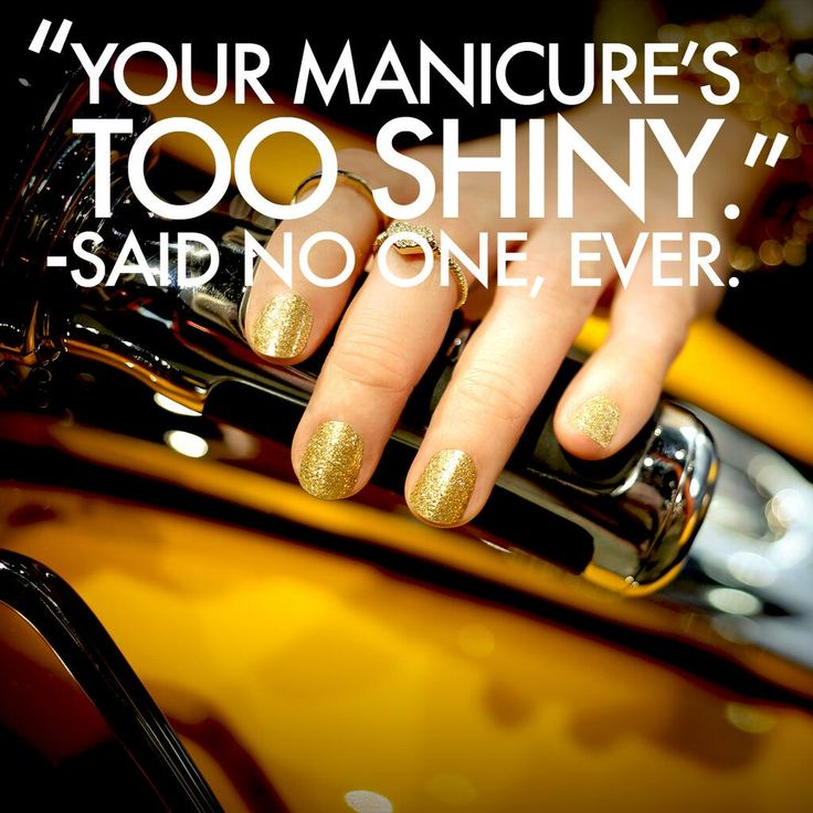 """Your manicure's too shiny."" - said no one, ever."