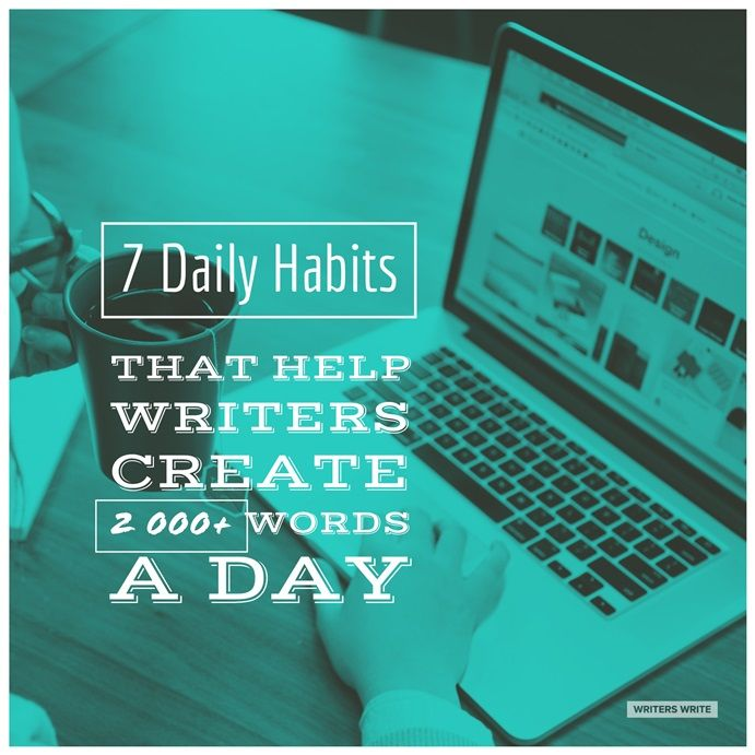 7 Daily Habits That Help Writers Create 2 000+ Words A Day