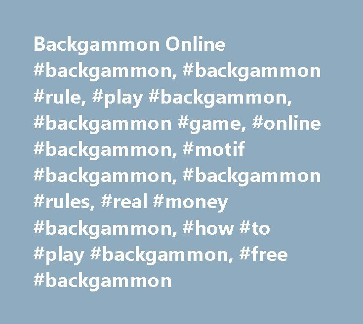 Backgammon Online #backgammon, #backgammon #rule, #play #backgammon, #backgammon #game, #online #backgammon, #motif #backgammon, #backgammon #rules, #real #money #backgammon, #how #to #play #backgammon, #free #backgammon http://san-jose.remmont.com/backgammon-online-backgammon-backgammon-rule-play-backgammon-backgammon-game-online-backgammon-motif-backgammon-backgammon-rules-real-money-backgammon-how-to-play-backgammo/  # Play backgammon at the most famous WWW Backgammon page on the net…