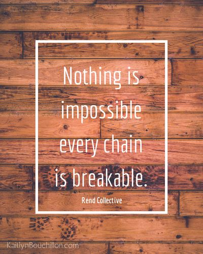 Nothing is impossible. Every chain is breakable, with You we are victorious. You are stronger than our hearts, You are greater than the dark, with You we are victorious. -Rend Collective