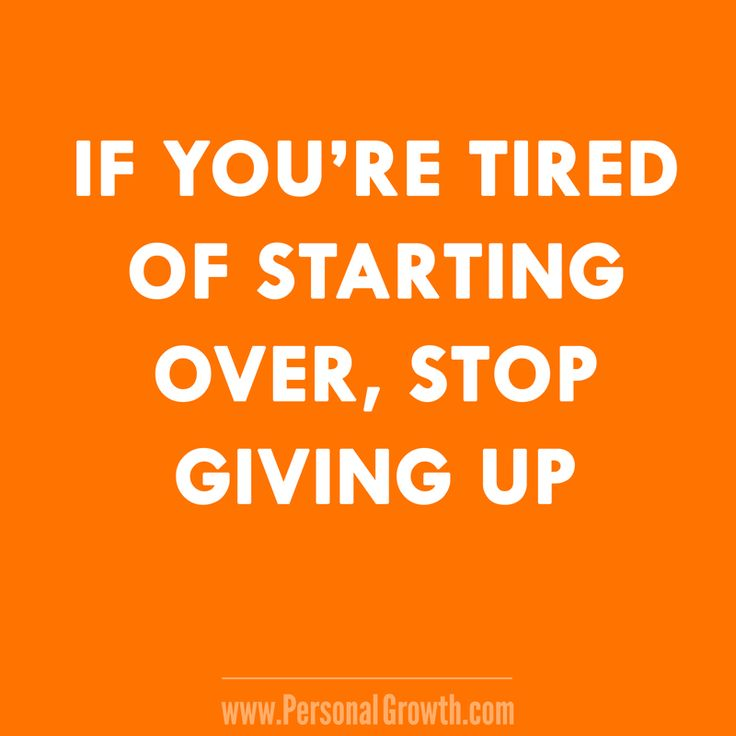 If You're Tired Of Starting Over, Stop  Giving Up https://www.personalgrowth.com/