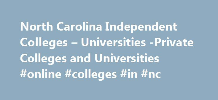 North Carolina Independent Colleges – Universities -Private Colleges and Universities #online #colleges #in #nc http://mauritius.remmont.com/north-carolina-independent-colleges-universities-private-colleges-and-universities-online-colleges-in-nc/  # NCICU is pleased to announce a new partnership with National Utility Review (NUR) to help campuses achieve cost savings on utility, telecommunications and waste disposal invoices. Click on the Collaborative tab and then the Direct Contracts link…