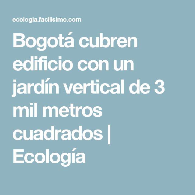 Bogotá cubren edificio con un jardín vertical de 3 mil metros cuadrados | Ecología