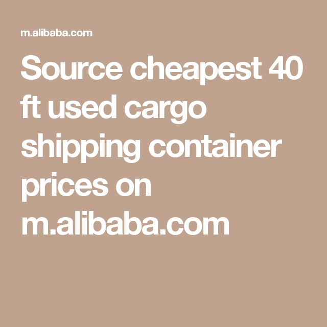 Source cheapest 40 ft used cargo shipping container prices on m.alibaba.com