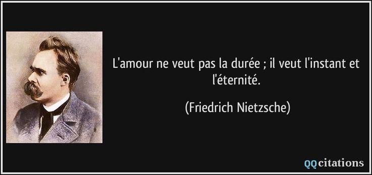 L'amour ne veut pas la durée ; il veut l'instant et l'éternité. - Friedrich Nietzsche