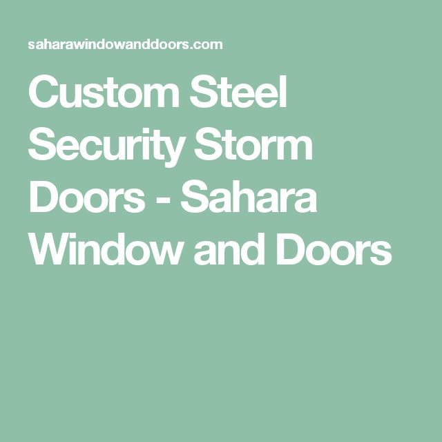Custom Steel Security Storm Doors - Sahara Window and Doors