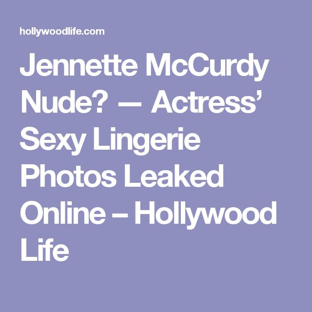 Jennette McCurdy Nude? — Actress' Sexy Lingerie Photos Leaked Online – Hollywood Life
