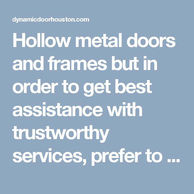 Hollow metal doors and frames but in order to get best assistance with trustworthy services, prefer to call us at 713-983-9161. We are # 1 Just call and see