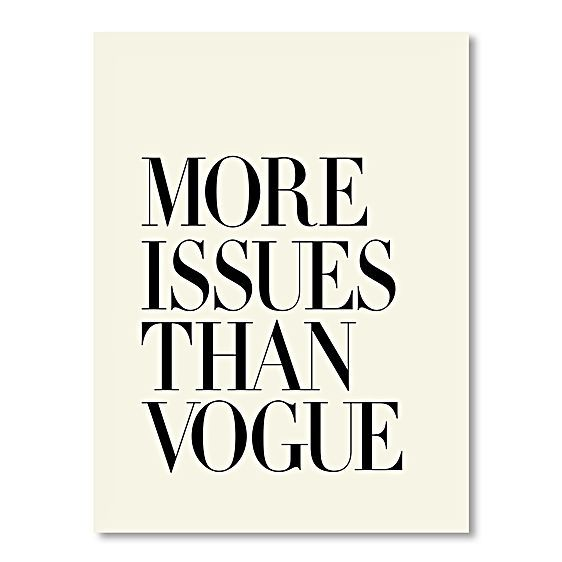 Showcase your sense of contemporary style with the captivating typography of the More Issues Than Vogue Print Art from Americanflat.