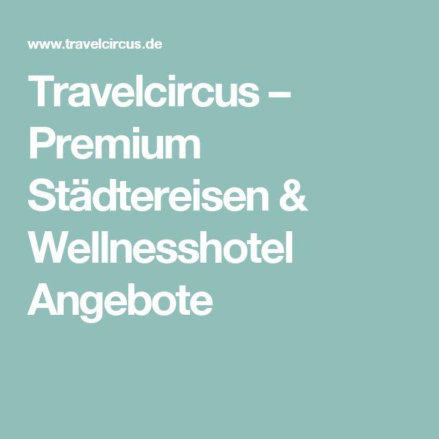 Travelcircus – Premium Städtereisen & Wellnesshotel Angebote