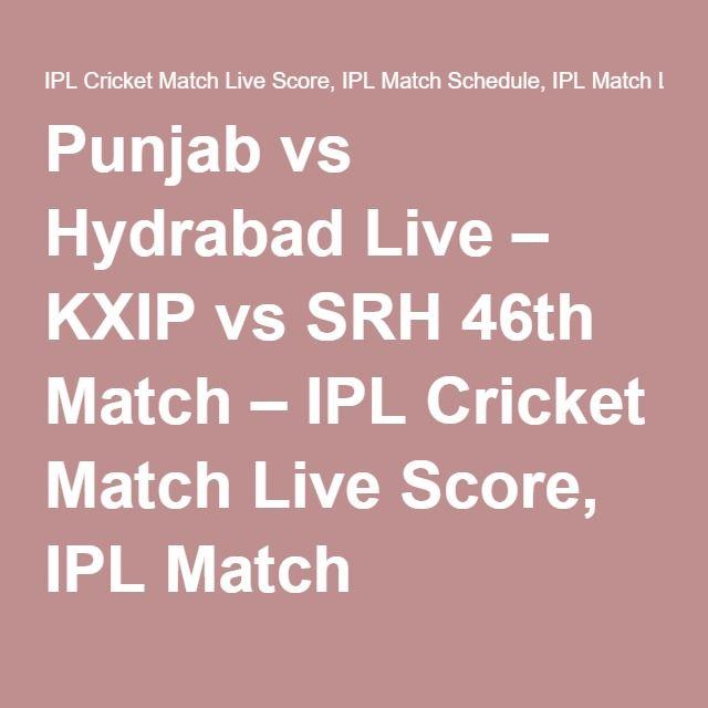 Punjab vs Hydrabad Live – KXIP vs SRH 46th Match – IPL Cricket Match Live Score, IPL Match Schedule, IPL Match Live Update