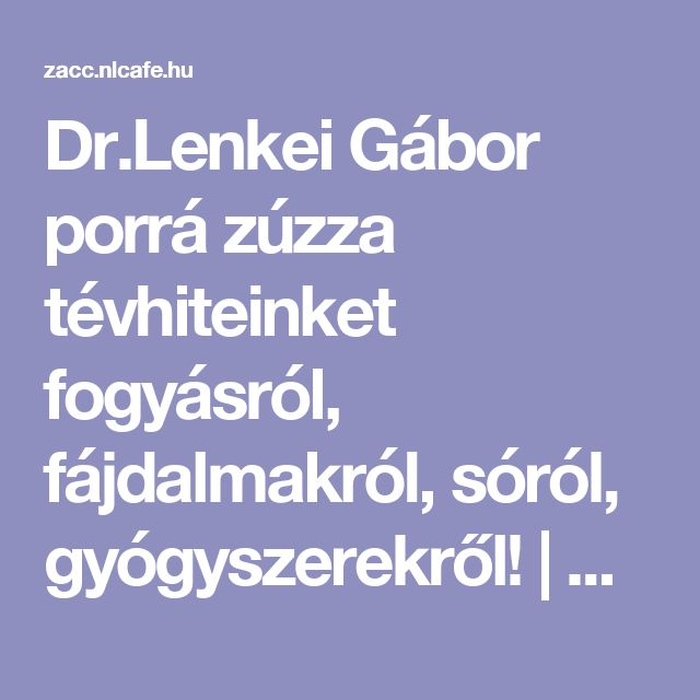 Dr.Lenkei Gábor porrá zúzza tévhiteinket fogyásról, fájdalmakról, sóról, gyógyszerekről! | Zacc - minden, ami már leülepedett bennem...