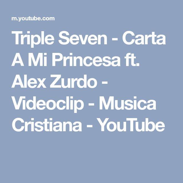 Triple Seven - Carta A Mi Princesa ft. Alex Zurdo - Videoclip - Musica Cristiana - YouTube