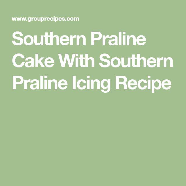 Southern Praline Cake With Southern Praline Icing Recipe
