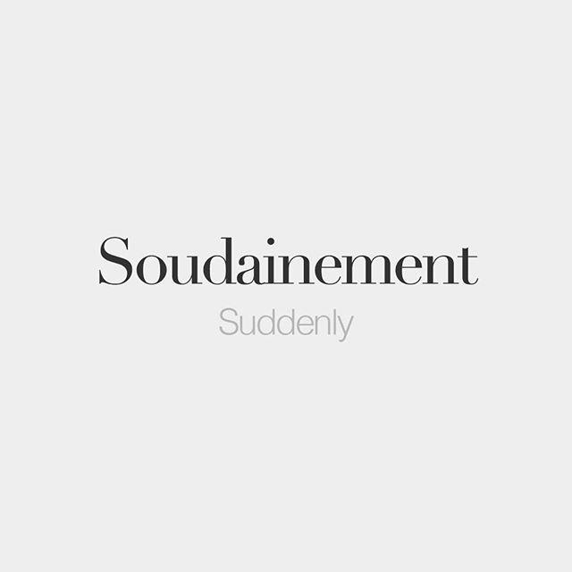 Soudainement | Suddenly | /su.dɛn.mɑ/