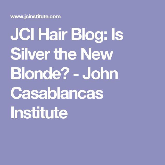JCI Hair Blog: Is Silver the New Blonde? - John Casablancas Institute