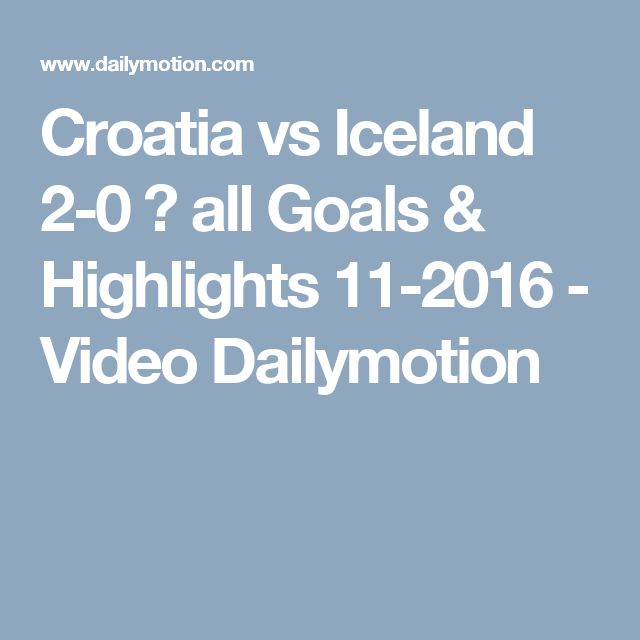Croatia vs Iceland 2-0 ■ all Goals & Highlights 11-2016 - Video Dailymotion