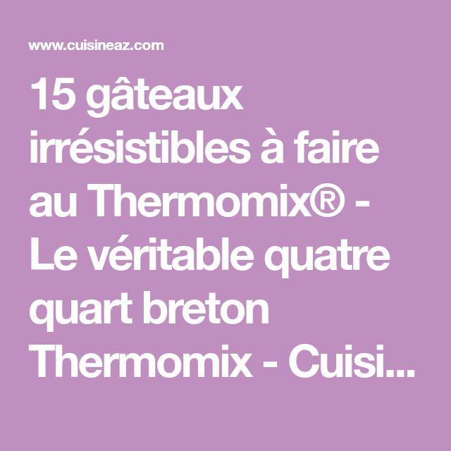 15 gâteaux irrésistibles à faire au Thermomix® - Le véritable quatre quart breton Thermomix - Cuisine AZ
