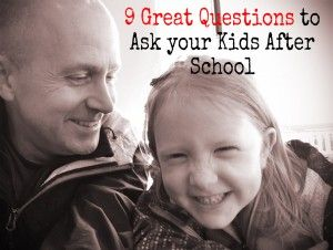 9 Great Questions to Ask Your Kids After School