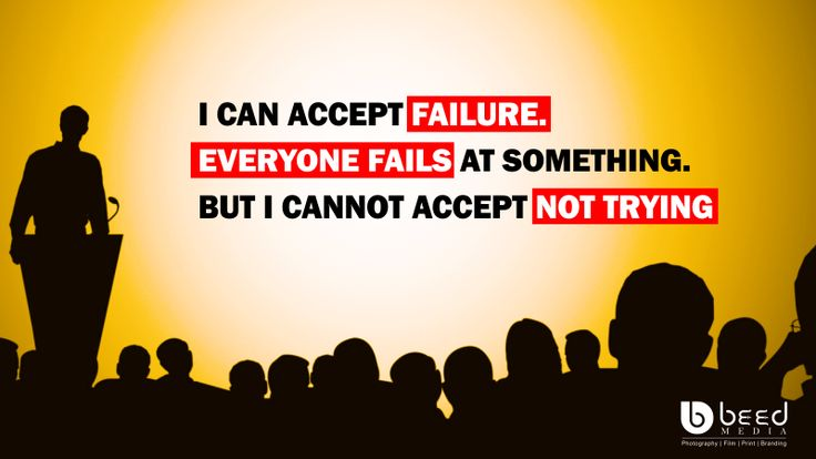 I CAN ACCEPT FAILURE.EVERYONE FAILS AT SOMETHING.  BUT I CANNOT ACCEPT NOT TRYING #beedmedia @beedmedia